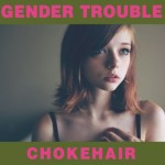 gender trouble chokehair